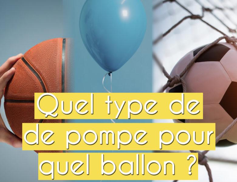 Quelle pompe pour gonfler quel ballon?